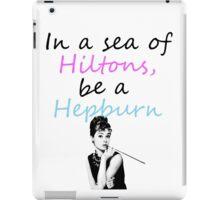 In a sea of Hiltons, be a Hepburn  iPad Case/Skin