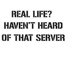 Real Life? Haven't hear of that server Photographic Print