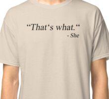 thats what she said Classic T-Shirt