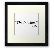 thats what she said Framed Print