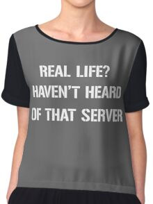 Real Life? Haven't heard of that server Chiffon Top
