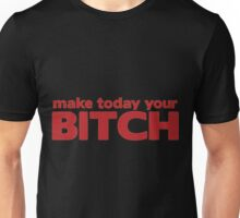 Make Today Your Bitch Unisex T-Shirt
