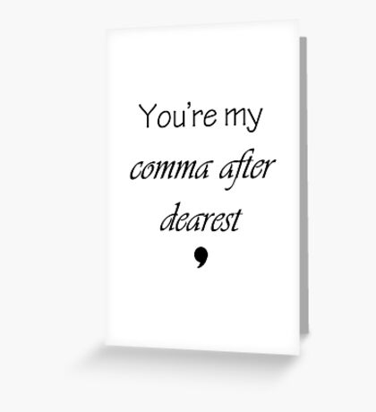You're my comma after dearest  Greeting Card