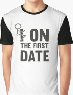 I fuck On The First Date Funny Flirting T-Shirt Graphic T-Shirt