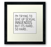 Giving up Innuendos Framed Print