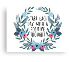 Start each day with a positive though Canvas Print