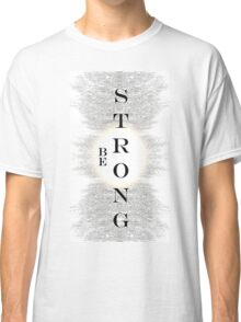 Be Strong Classic T-Shirt