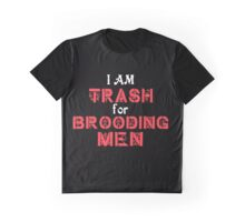 I Am Trash For Brooding Men Graphic T-Shirt