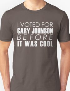 I Voted for Gary Johnson Before it Was Cool Unisex T-Shirt