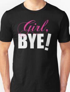 Girl BYE! Sassy Humor Unisex T-Shirt