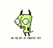 Invader Zim GIR- Did You Get My Taquitos Yet? Art Print