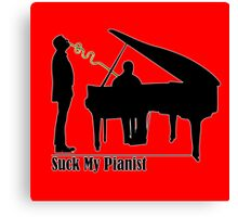Suck My Pianist - with white line for darker colours - humour, funny Canvas Print