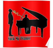 Suck My Pianist - with white line for darker colours - humour, funny Poster
