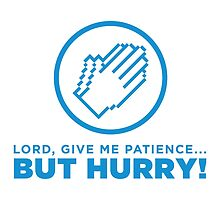 Lord, give me patience... by artpolitic