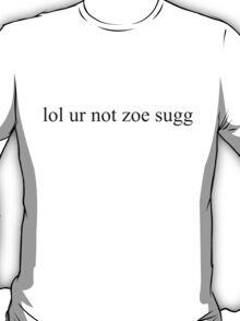 lol ur not zoe sugg T-Shirt