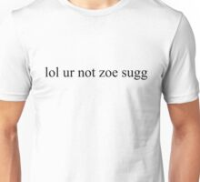lol ur not zoe sugg Unisex T-Shirt