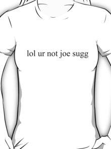 lol ur not joe sugg T-Shirt