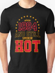 Born in 1994 and Still Smokin' HOT Unisex T-Shirt