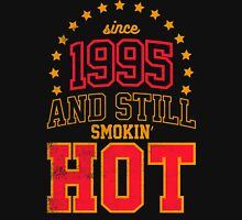 Born in 1995 and Still Smokin' HOT Unisex T-Shirt
