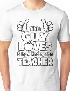 This Guy Loves Being A Kindergarten Teacher Unisex T-Shirt