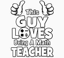 This Guy Loves Being A Math Teacher Unisex T-Shirt