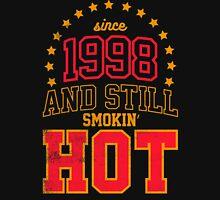 Born in 1998 and Still Smokin' HOT Unisex T-Shirt
