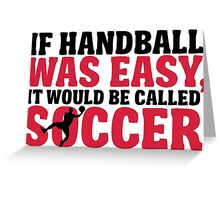 If handball was easy, it would be called soccer Greeting Card