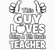 This Guy Loves Being A 7th Grade Teacher Unisex T-Shirt