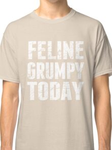 A Feline Feeling Grumpy Today Classic T-Shirt