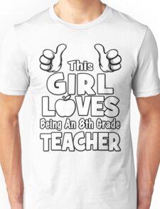 This Girl Loves Being An 8th Grade Teacher Unisex T-Shirt