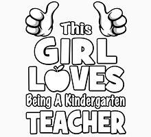 This Girl Loves Being A Kindergarten Teacher Unisex T-Shirt