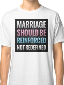 Marriage Should Be Reinforced Classic T-Shirt