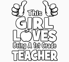 This Girl Loves Being A 1st Grade Teacher Unisex T-Shirt