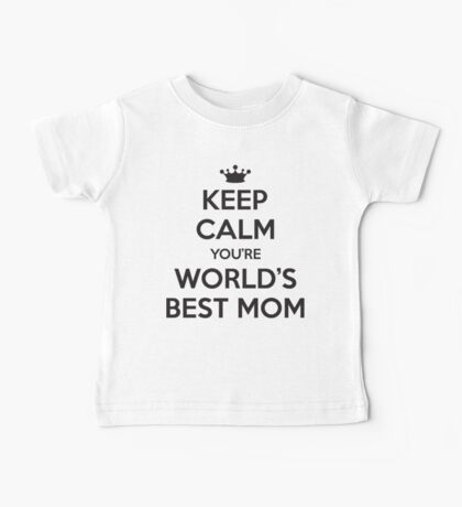 Keep calm you're world's best mom Baby Tee