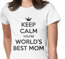 Keep calm you're world's best mom Womens Fitted T-Shirt
