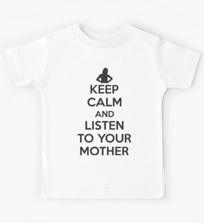 Keep calm and listen to your mother Kids Tee