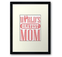 World's okayest mom Framed Print