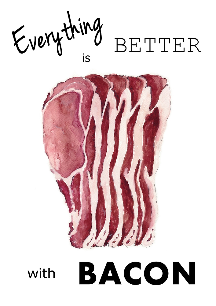 Everything is better with Bacon  by bridgetdav