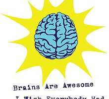 Brains are Awesome i wish Everybody had one by Mert Ulus