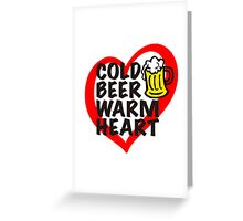 Cold Beer Warm Heart Greeting Card