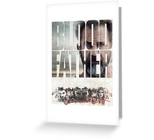 Blood Father Greeting Card