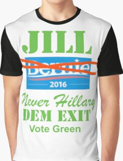 Jill, Never Hillary, Dem Exit, Vote Green Graphic T-Shirt