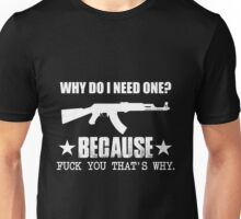 Gun - Why Do I Need One Because Fuck You That's Why T-shirts Unisex T-Shirt
