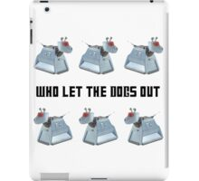 Doctor Who K-9 Who Let The Dogs Out iPad Case/Skin