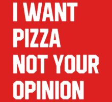 I WANT PIZZA NOT YOUR OPINION Kids Tee