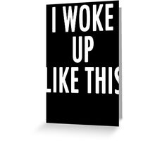 I WOKE UP LIKE THIS Greeting Card