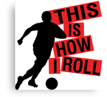 This is how I roll! Canvas Print