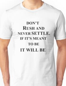 don't rush and never settle. Unisex T-Shirt