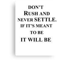 don't rush and never settle. Canvas Print