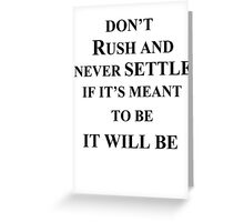 don't rush and never settle. Greeting Card